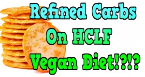 Refined Carbs On HCLF Vegan Diet