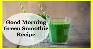 Vegan Breakfast Idea: Good Morning Green Smoothie Recipe