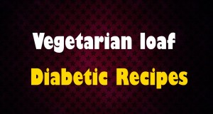 Vegetarian loaf – Diabetic Recipes – Healthy Recipes